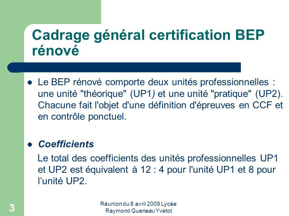 Réunion du 6 avril 2009 Lycée Raymond Queneau Yvetot 4 Cadrage général certification BEP rénové Évaluation par CCF - L épreuve EP1 ne comporte qu une seule situation d évaluation.