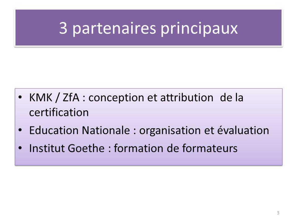 3 partenaires principaux KMK / ZfA : conception et attribution de la certification Education Nationale : organisation et évaluation Institut Goethe :