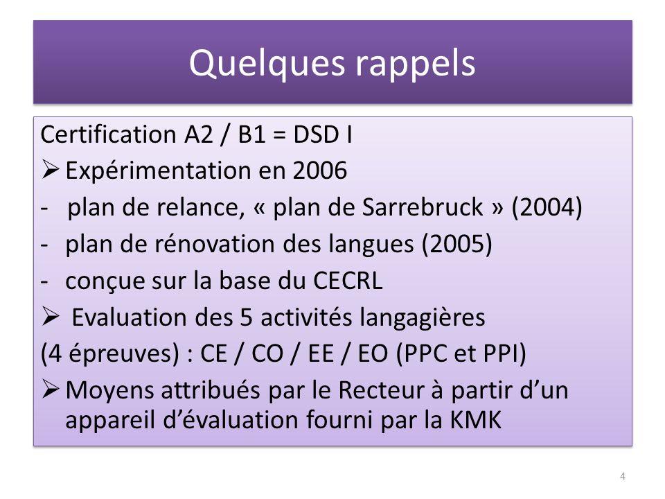 Quelques rappels Certification A2 / B1 = DSD I Expérimentation en 2006 - plan de relance, « plan de Sarrebruck » (2004) -plan de rénovation des langue
