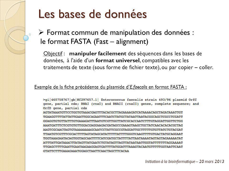 Initiation à la bioinformatique – 20 mars 2013 Les bases de données Format commun de manipulation des données : le format FASTA (Fast – alignment) Obj