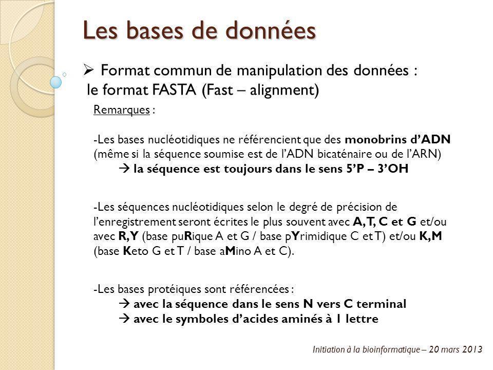 Initiation à la bioinformatique – 20 mars 2013 Les bases de données Remarques : -Les bases nucléotidiques ne référencient que des monobrins dADN (même