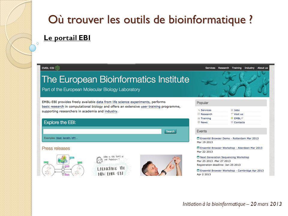 Initiation à la bioinformatique – 20 mars 2013 Où trouver les outils de bioinformatique ? Le portail EBI