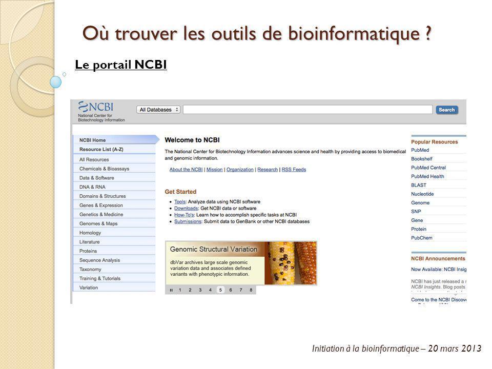Initiation à la bioinformatique – 20 mars 2013 Où trouver les outils de bioinformatique ? Le portail NCBI