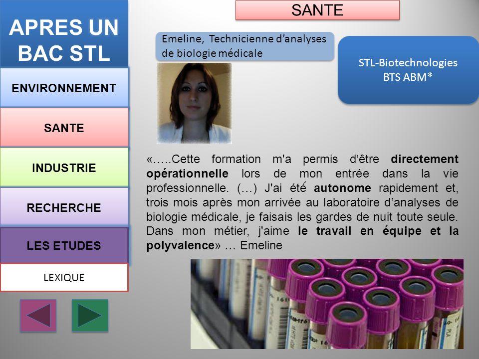 STL-Biotechnologies BTS ABM* STL-Biotechnologies BTS ABM* ENVIRONNEMENT SANTE INDUSTRIE RECHERCHE LES ETUDES Emeline, Technicienne danalyses de biolog