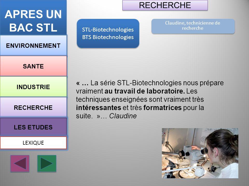 STL-Biotechnologies BTS Biotechnologies STL-Biotechnologies BTS Biotechnologies ENVIRONNEMENT SANTE INDUSTRIE RECHERCHE LES ETUDES RECHERCHE Claudine,