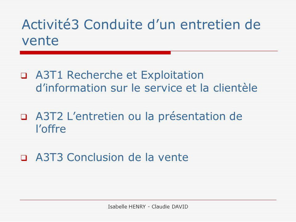 Activité3 Conduite dun entretien de vente A3T1 Recherche et Exploitation dinformation sur le service et la clientèle A3T2 Lentretien ou la présentatio
