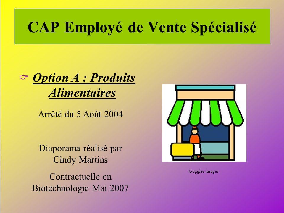 Diaporama réalisé par Cindy Martins/Contractuelle en Biotechnologie/ Mai 2007 1 CAP Employé de Vente Spécialisé Option A : Produits Alimentaires Arrêt