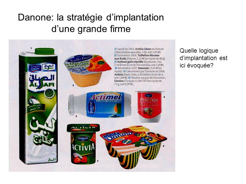 Danone: la stratégie dimplantation dune grande firme Quelle logique dimplantation est ici évoquée?