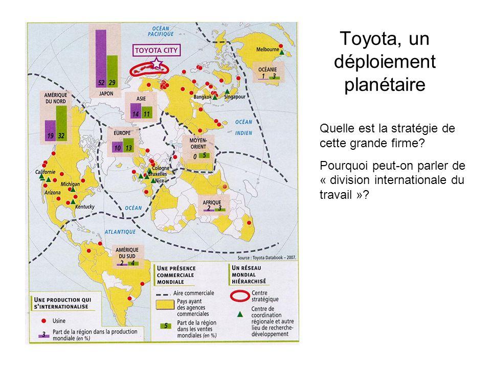 Toyota, un déploiement planétaire Quelle est la stratégie de cette grande firme? Pourquoi peut-on parler de « division internationale du travail »?