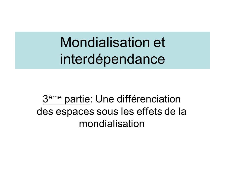 Mondialisation et interdépendance 3 ème partie: Une différenciation des espaces sous les effets de la mondialisation