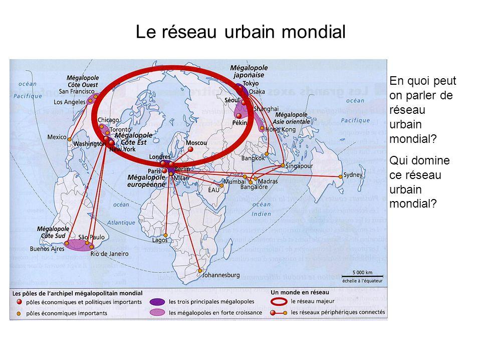 Le réseau urbain mondial En quoi peut on parler de réseau urbain mondial? Qui domine ce réseau urbain mondial?