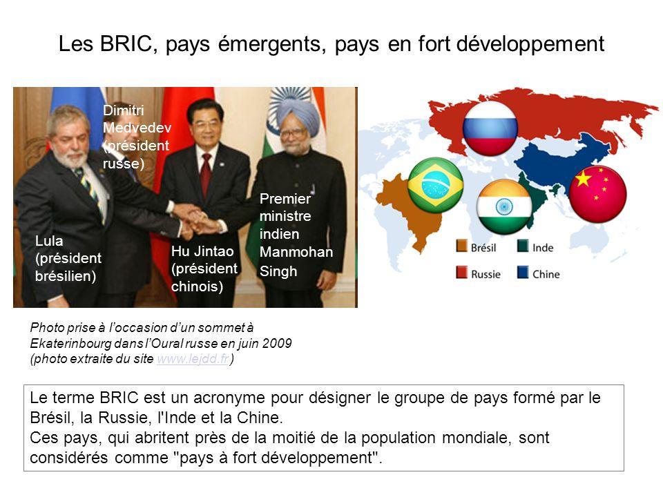 Les BRIC, pays émergents, pays en fort développement Le terme BRIC est un acronyme pour désigner le groupe de pays formé par le Brésil, la Russie, l'I
