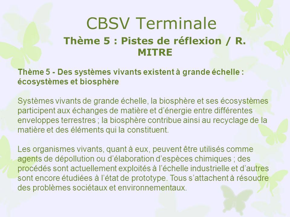 CBSV Terminale Thème 5 : Pistes de réflexion / R. MITRE Thème 5 - Des systèmes vivants existent à grande échelle : écosystèmes et biosphère Systèmes v