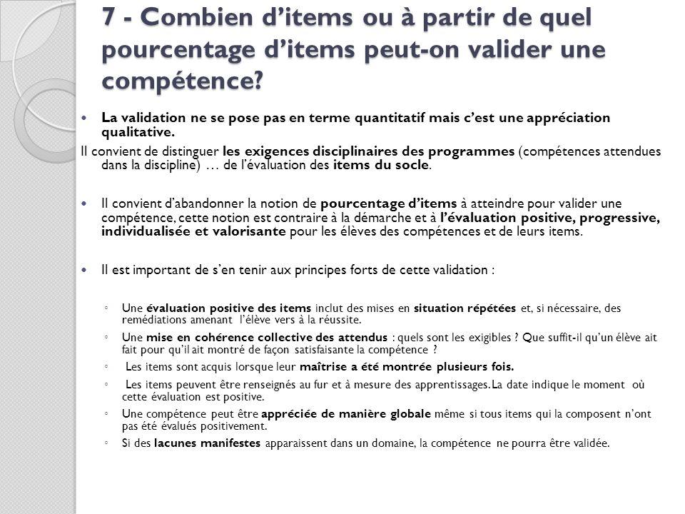 7 - Combien ditems ou à partir de quel pourcentage ditems peut-on valider une compétence? La validation ne se pose pas en terme quantitatif mais cest