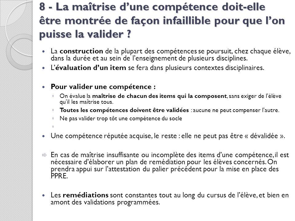 8 - La maîtrise dune compétence doit-elle être montrée de façon infaillible pour que lon puisse la valider ? La construction de la plupart des compéte
