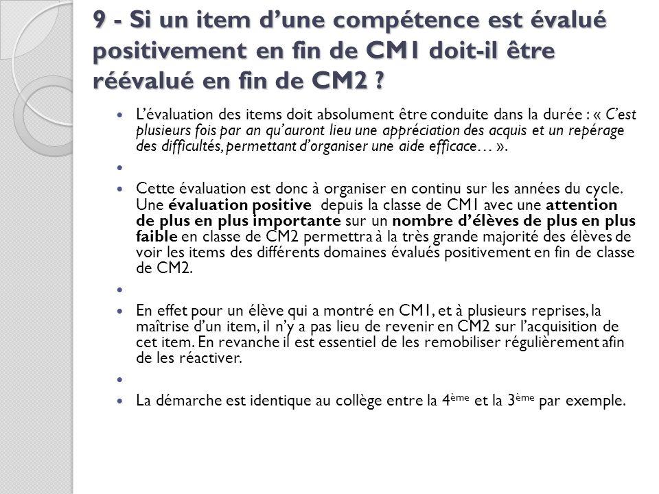 9 - Si un item dune compétence est évalué positivement en fin de CM1 doit-il être réévalué en fin de CM2 ? Lévaluation des items doit absolument être
