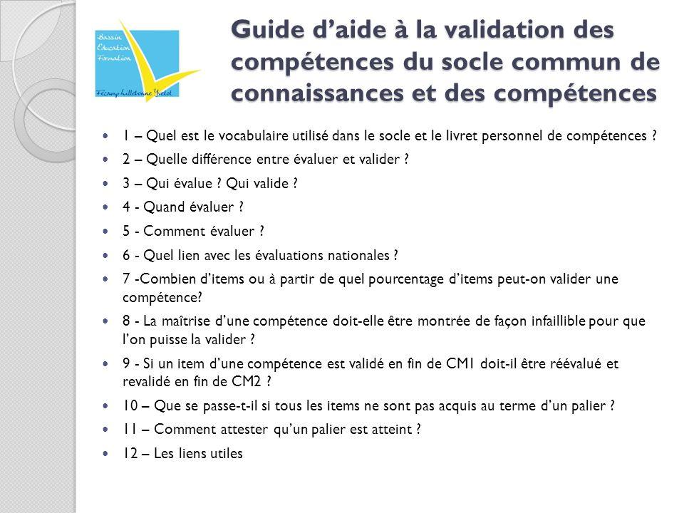 1 – Quel est le vocabulaire utilisé dans le socle et le livret personnel de compétences ? 2 – Quelle différence entre évaluer et valider ? 3 – Qui éva