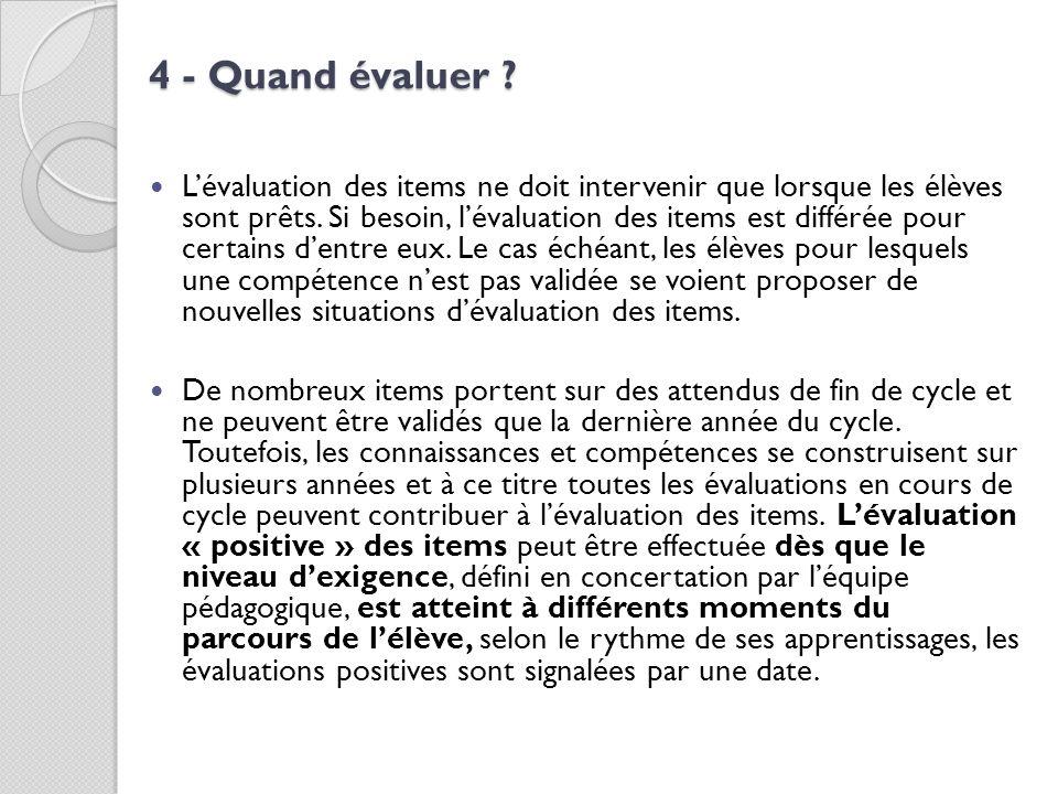 4 - Quand évaluer ? Lévaluation des items ne doit intervenir que lorsque les élèves sont prêts. Si besoin, lévaluation des items est différée pour cer