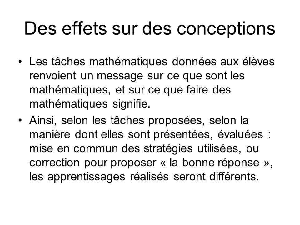 Des effets sur des conceptions Les tâches mathématiques données aux élèves renvoient un message sur ce que sont les mathématiques, et sur ce que faire