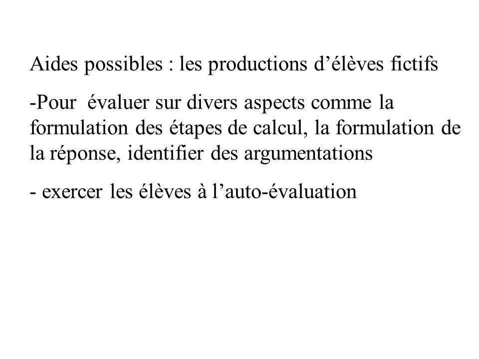 Aides possibles : les productions délèves fictifs -Pour évaluer sur divers aspects comme la formulation des étapes de calcul, la formulation de la rép
