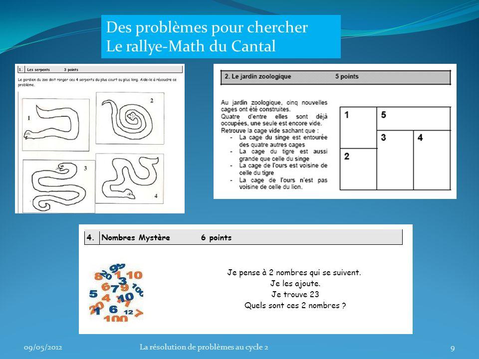 09/05/20129La résolution de problèmes au cycle 2 Des problèmes pour chercher Le rallye-Math du Cantal