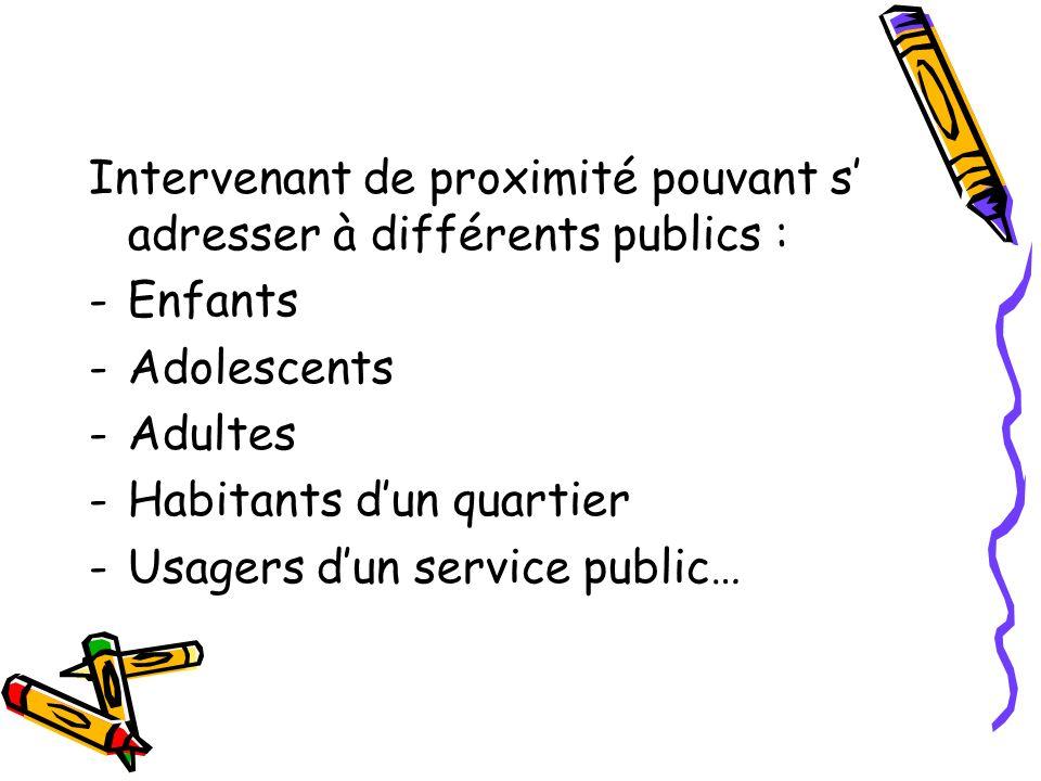 Intervenant de proximité pouvant s adresser à différents publics : -Enfants -Adolescents -Adultes -Habitants dun quartier -Usagers dun service public…