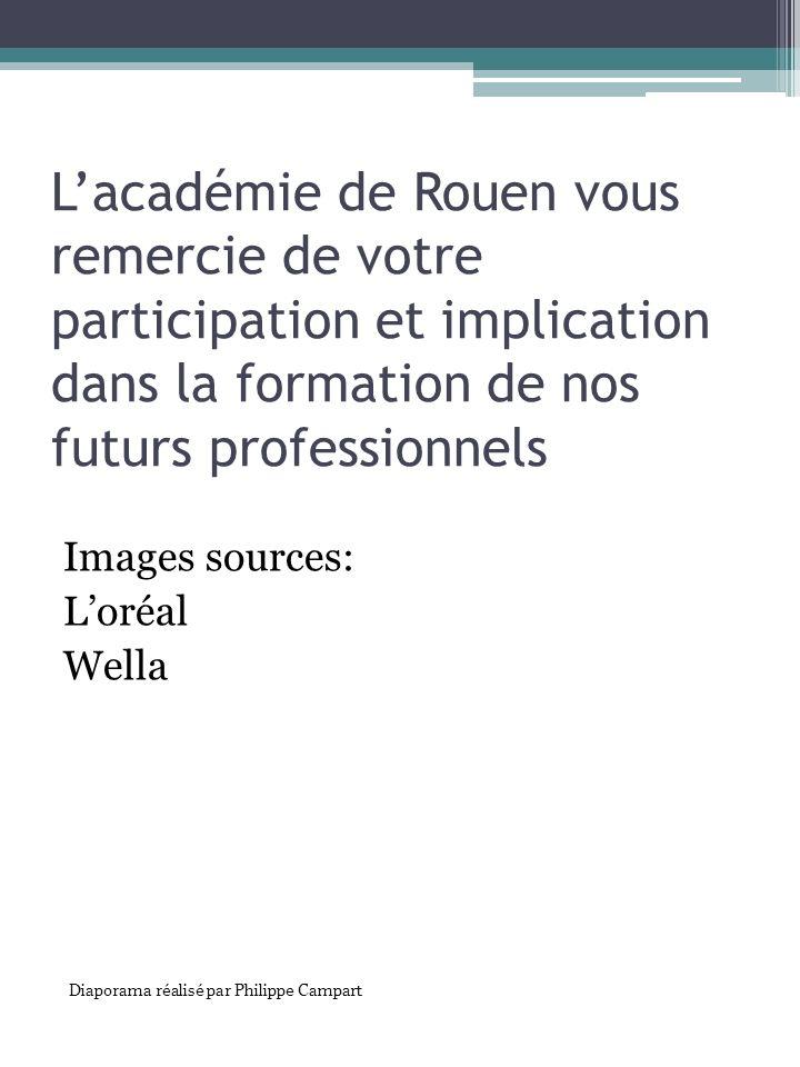 Lacadémie de Rouen vous remercie de votre participation et implication dans la formation de nos futurs professionnels Images sources: Loréal Wella Dia