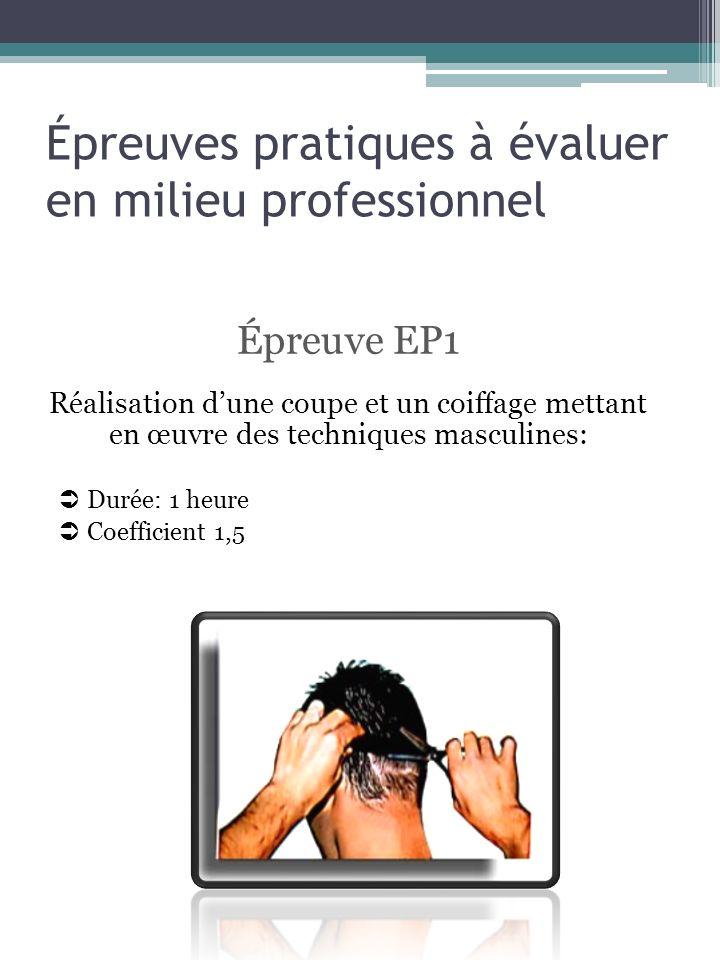 Épreuves pratiques à évaluer en milieu professionnel Épreuve EP1 Réalisation dune coupe et un coiffage mettant en œuvre des techniques masculines: Dur