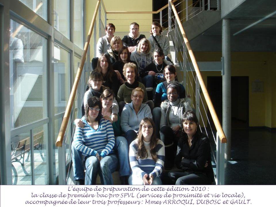 Léquipe de préparation de cette édition 2010 : la classe de première bac pro SPVL (services de proximité et vie locale), accompagnée de leur trois pro