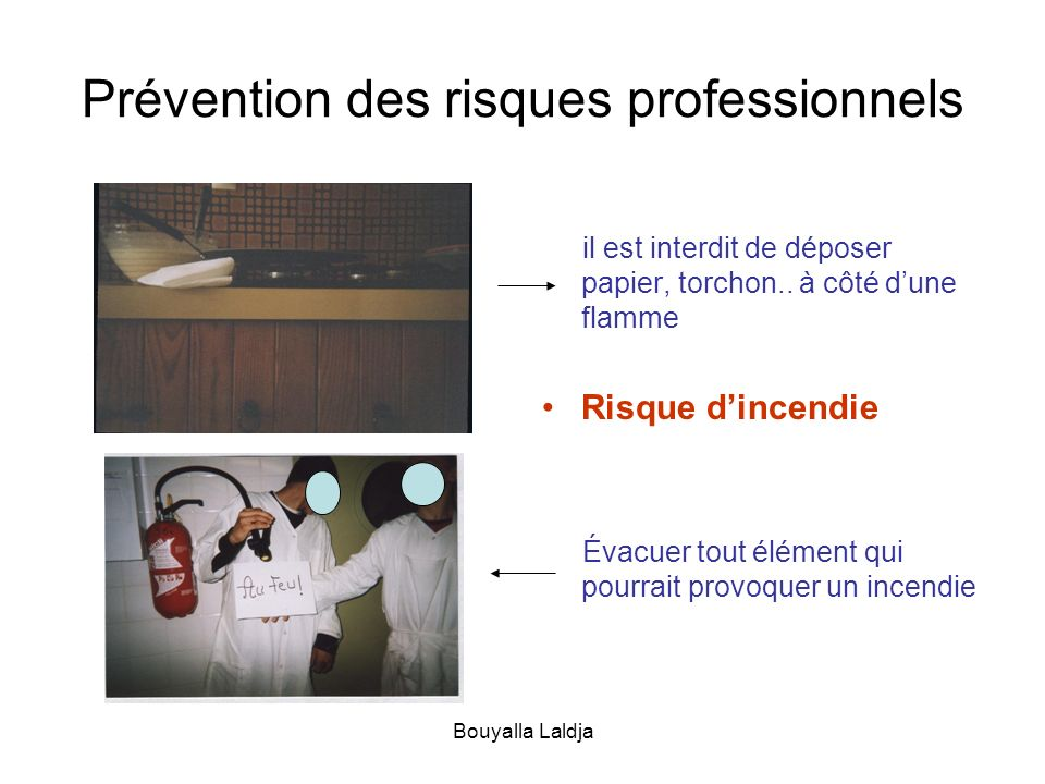Bouyalla Laldja Prévention des risques professionnels il est interdit de déposer papier, torchon.. à côté dune flamme Risque dincendie Évacuer tout él