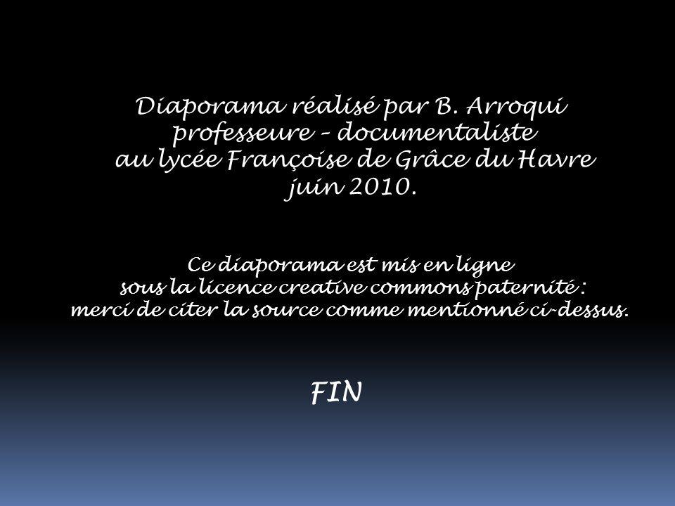 Diaporama réalisé par B. Arroqui professeure – documentaliste au lycée Françoise de Grâce du Havre juin 2010. Ce diaporama est mis en ligne sous la li