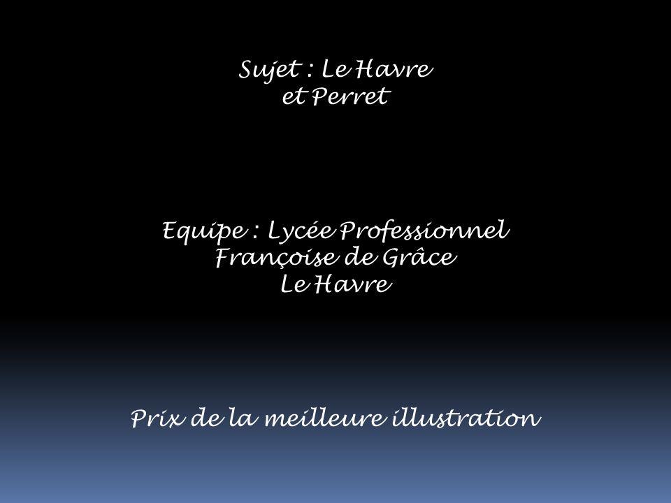 Sujet : Le Havre et Perret Equipe : Lycée Professionnel Françoise de Grâce Le Havre Prix de la meilleure illustration