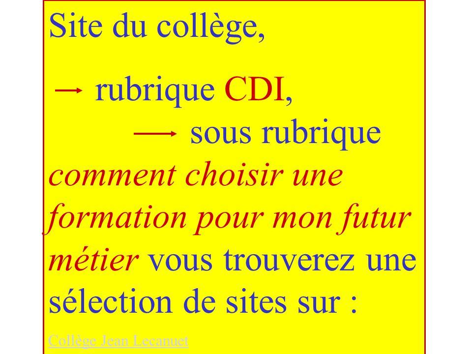 Site du collège, rubrique CDI, sous rubrique comment choisir une formation pour mon futur métier vous trouverez une sélection de sites sur : Collège Jean Lecanuet