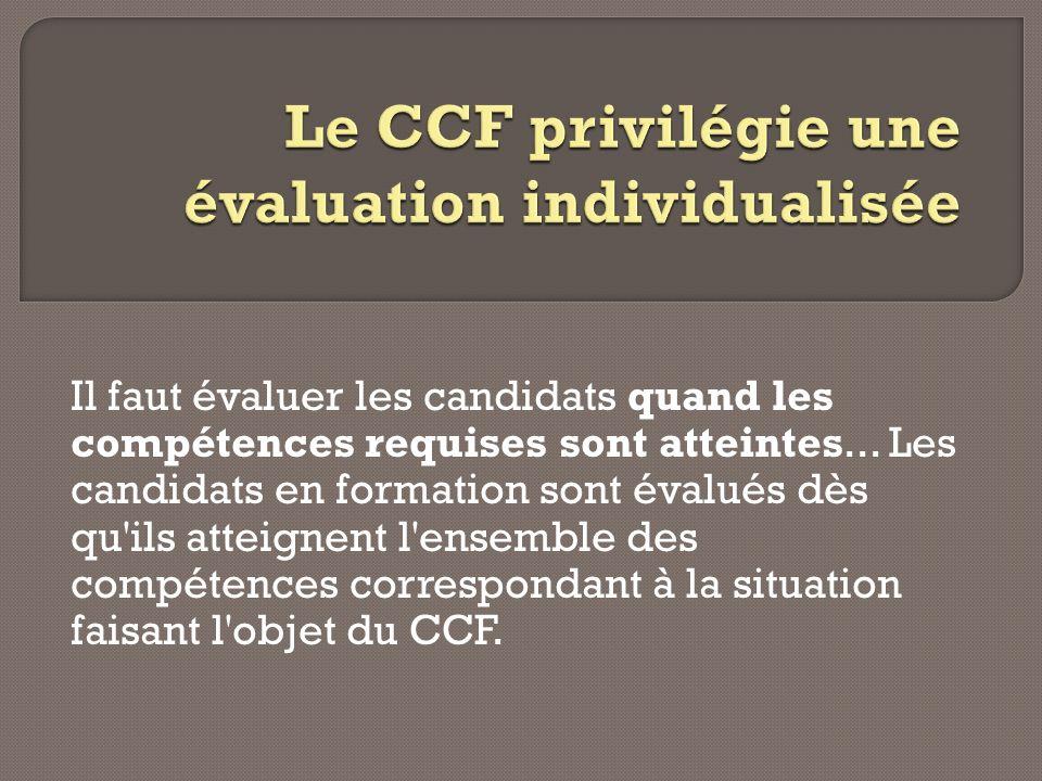 Il faut évaluer les candidats quand les compétences requises sont atteintes... Les candidats en formation sont évalués dès qu'ils atteignent l'ensembl
