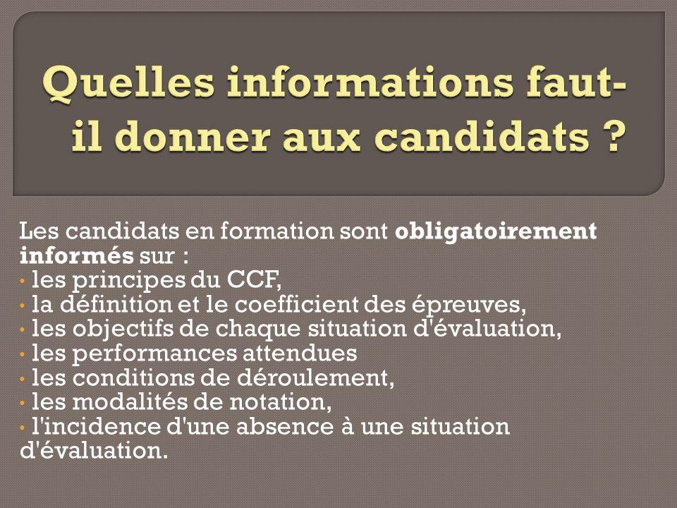 Les candidats en formation sont obligatoirement informés sur : les principes du CCF, la définition et le coefficient des épreuves, les objectifs de ch