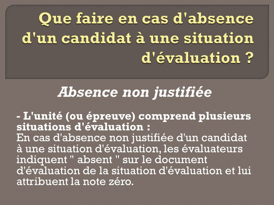 Absence non justifiée - L'unité (ou épreuve) comprend plusieurs situations d'évaluation : En cas d'absence non justifiée d'un candidat à une situation
