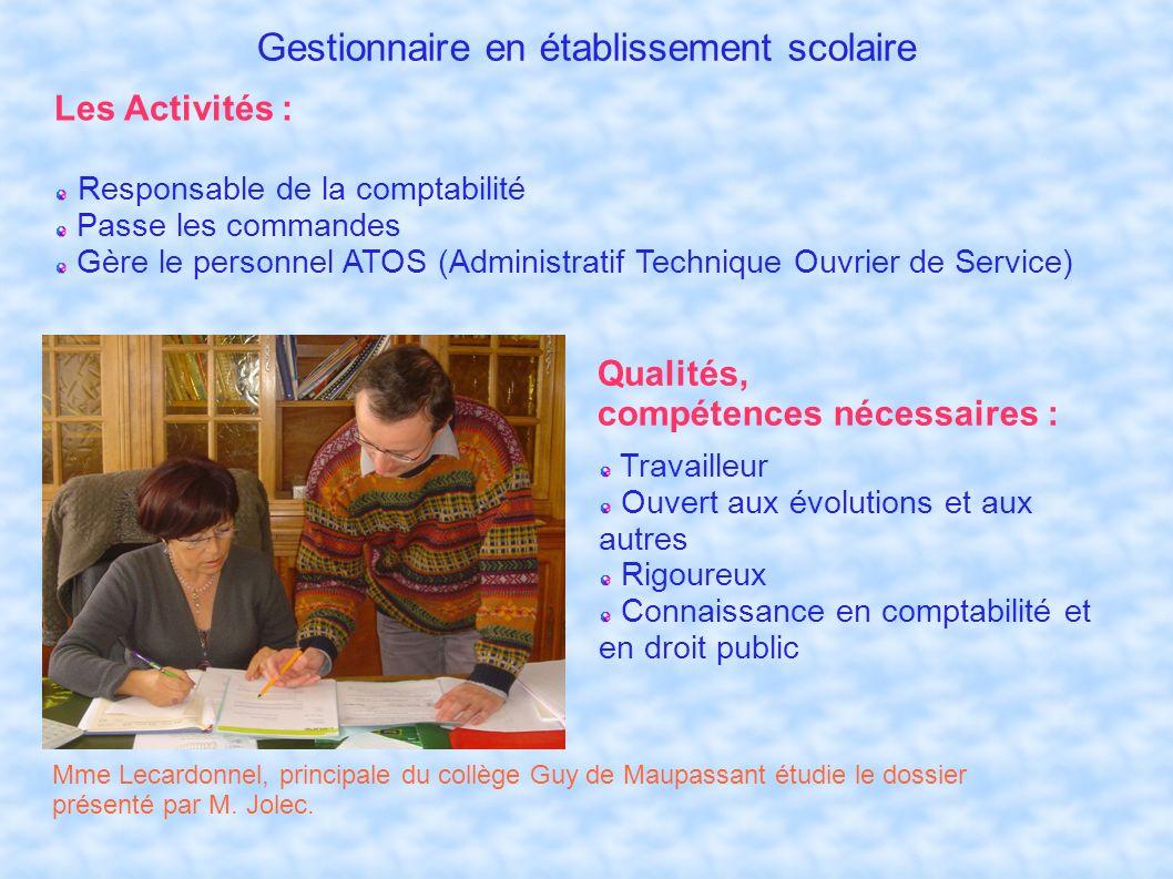 Les Activités : Responsable de la comptabilité Passe les commandes Gère le personnel ATOS (Administratif Technique Ouvrier de Service) Qualités, compé