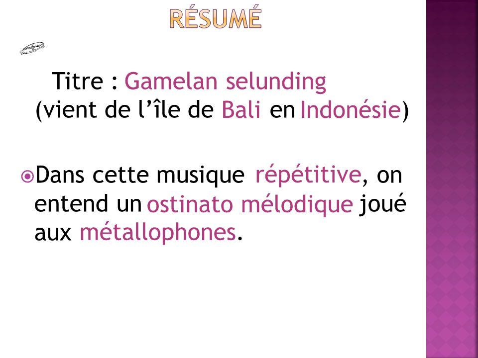 Titre : (vient de lîle de _ en Dans cette musique, on entend un joué aux Gamelan selunding BaliIndonésie) ostinato mélodique métallophones.