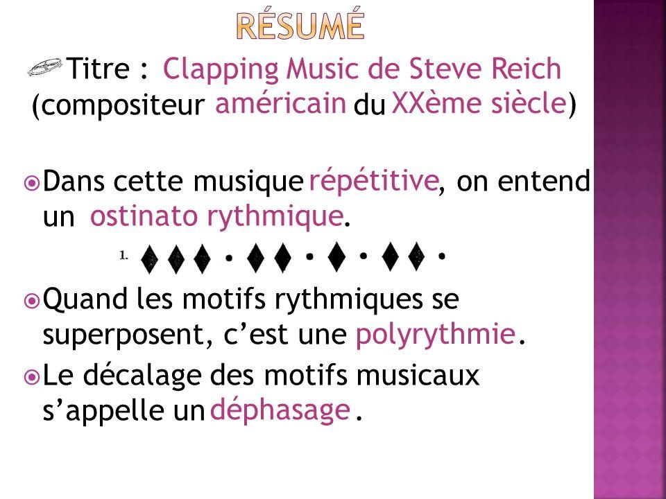 Titre : (compositeur _ du tt Dans cette musique, on entend un. Quand les motifs rythmiques se superposent, cest une _______. Le décalage des motifs mu