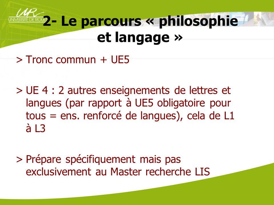 2- Le parcours « philosophie et langage » >Tronc commun + UE5 >UE 4 : 2 autres enseignements de lettres et langues (par rapport à UE5 obligatoire pour