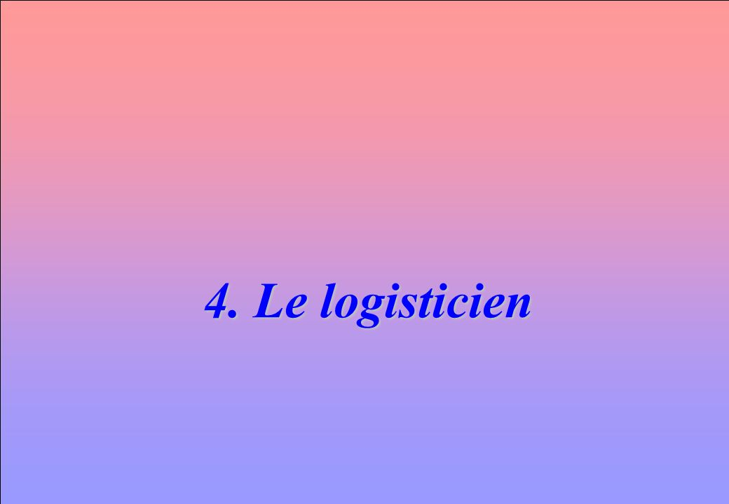 www.iut-fr.net 4. Le logisticien