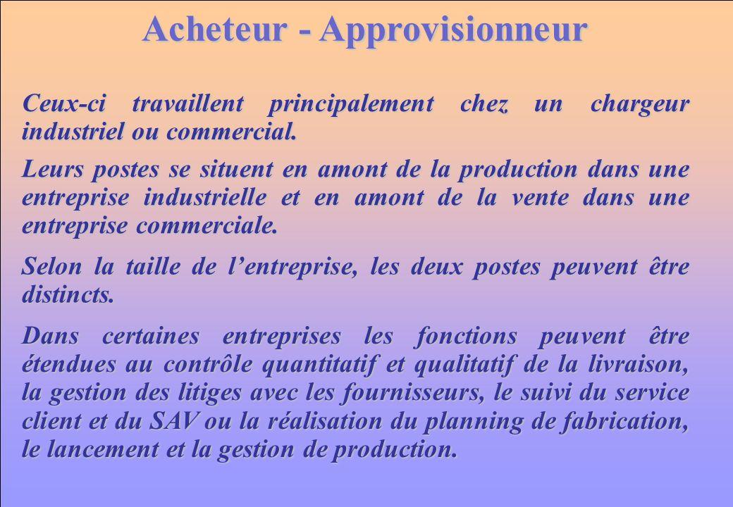www.iut-fr.net Acheteur - Approvisionneur Ceux-ci travaillent principalement chez un chargeur industriel ou commercial. Leurs postes se situent en amo