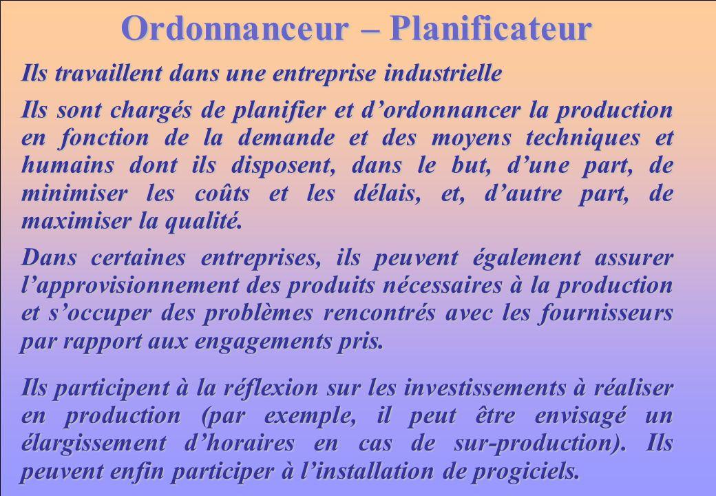 www.iut-fr.net Ordonnanceur – Planificateur Ils sont chargés de planifier et dordonnancer la production en fonction de la demande et des moyens techni