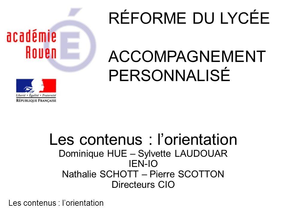 Les contenus : lorientation Dominique HUE – Sylvette LAUDOUAR IEN-IO Nathalie SCHOTT – Pierre SCOTTON Directeurs CIO RÉFORME DU LYCÉE ACCOMPAGNEMENT P