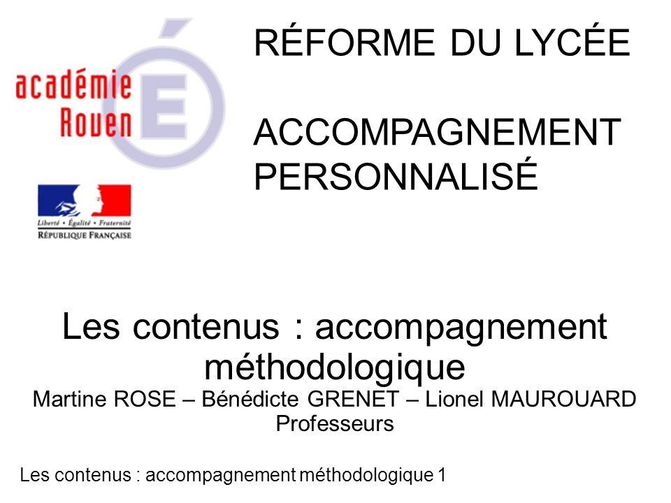Les contenus : accompagnement méthodologique Martine ROSE – Bénédicte GRENET – Lionel MAUROUARD Professeurs RÉFORME DU LYCÉE ACCOMPAGNEMENT PERSONNALI