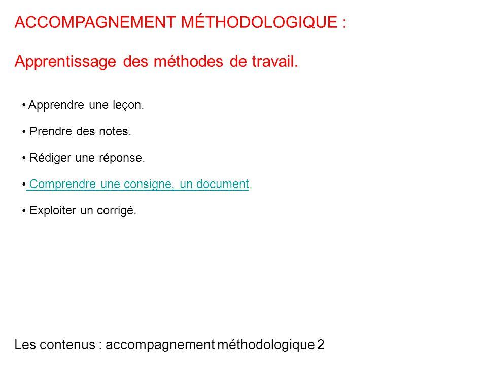 Les contenus : accompagnement méthodologique 2 Apprendre une leçon. Prendre des notes. Rédiger une réponse. Comprendre une consigne, un document. Comp