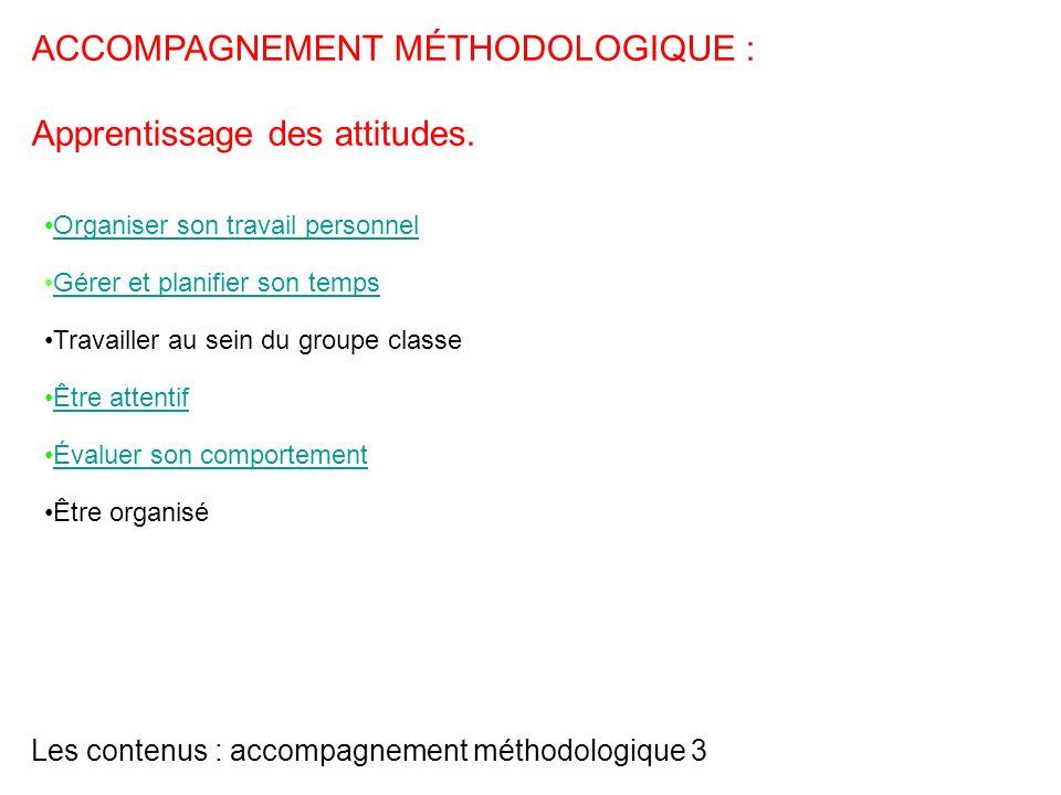 Les contenus : accompagnement méthodologique 3 Organiser son travail personnel Gérer et planifier son temps Travailler au sein du groupe classe Être a