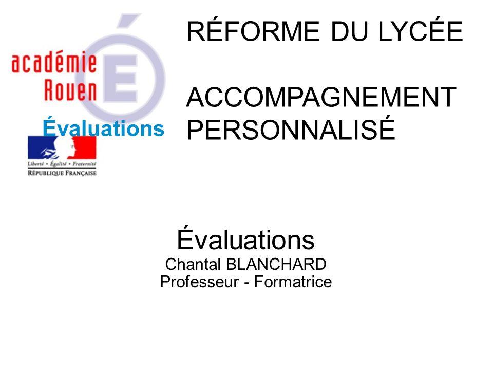 Évaluations Chantal BLANCHARD Professeur - Formatrice RÉFORME DU LYCÉE ACCOMPAGNEMENT PERSONNALISÉ Évaluations