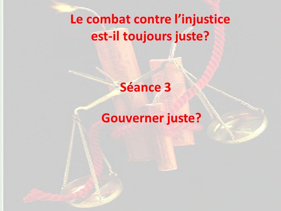Séance 3 Gouverner juste Le combat contre linjustice est-il toujours juste
