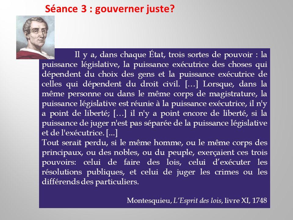 Il y a, dans chaque État, trois sortes de pouvoir : la puissance législative, la puissance exécutrice des choses qui dépendent du choix des gens et la puissance exécutrice de celles qui dépendent du droit civil.